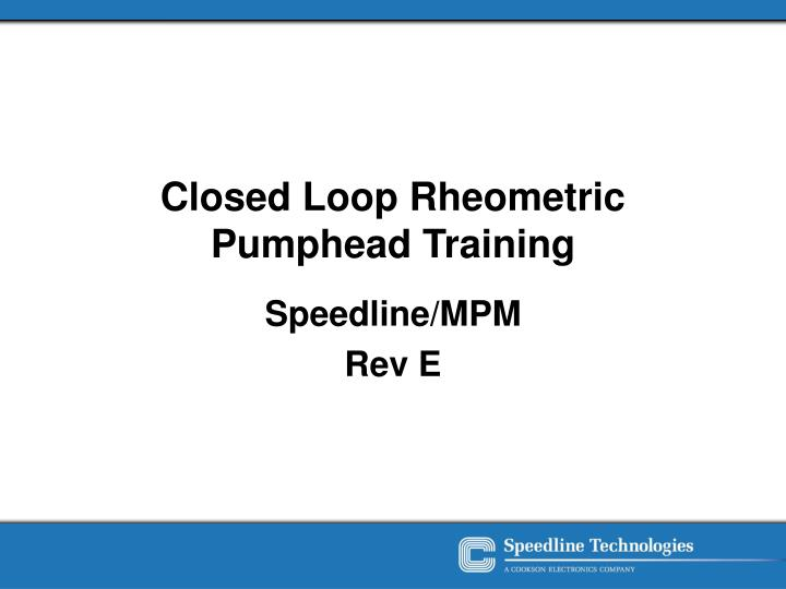 closed loop rheometric pumphead training n.