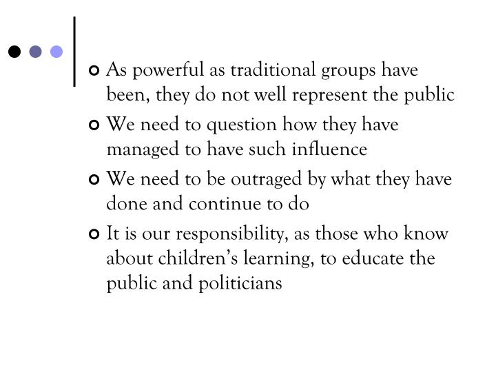 As powerful as traditional groups have been, they do not well represent the public