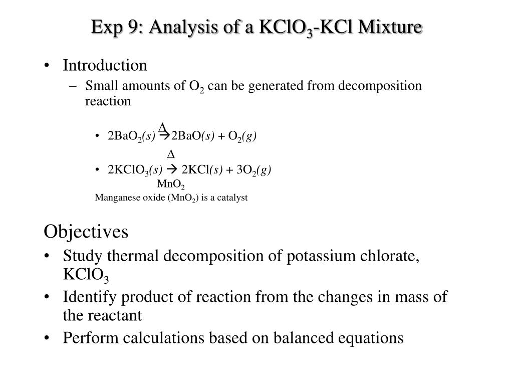 kclo3 mno2_PPT - Exp 9: Analysis of a KClO 3 -KCl Mixture PowerPoint Presentation - ID:5084984