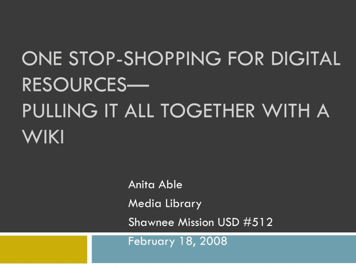 One stop shopping for digital resources pulling it all together with a wiki