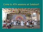 come to ata sessions at solstice