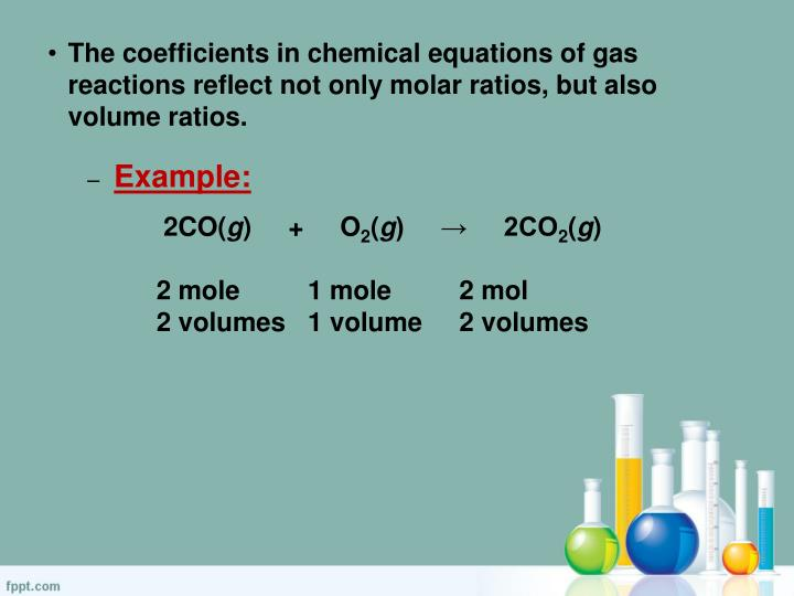 The coefficients in chemical equations of gas reactions reflect not only molar ratios, but also volu...