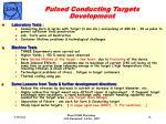 pulsed conducting targets development
