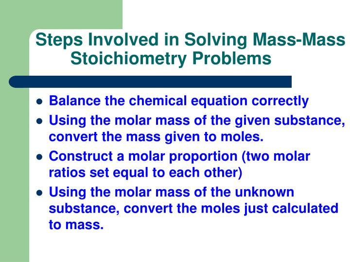 Steps Involved in Solving Mass-Mass    	Stoichiometry Problems