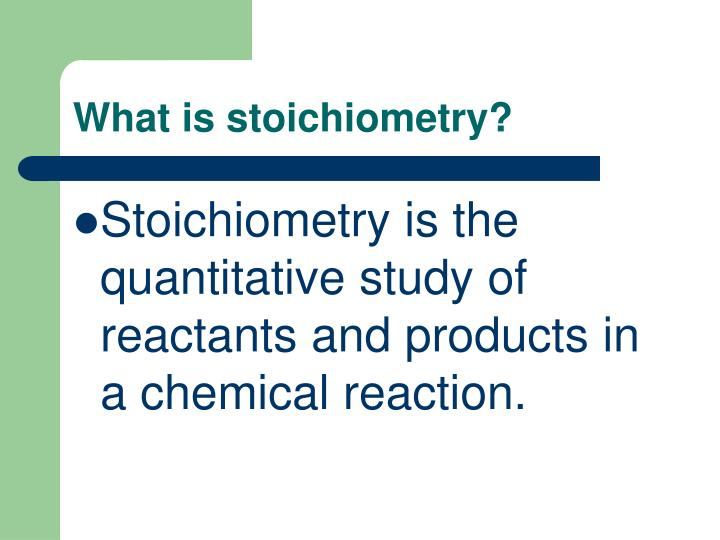 What is stoichiometry