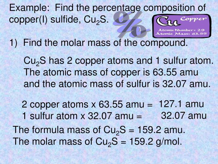 Example:  Find the percentage composition of copper(I) sulfide, Cu