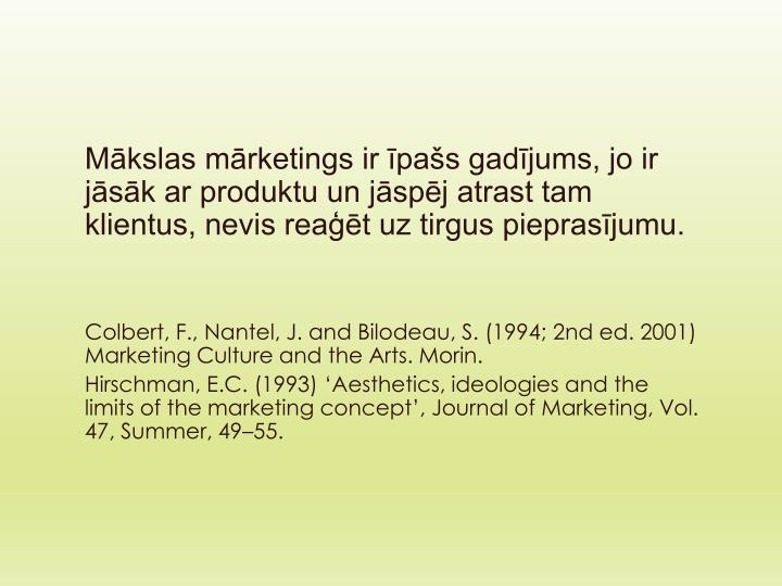 Mākslas mārketings ir īpašs gadījums, jo ir jāsāk ar produktu un jāspēj atrast tam klientus, nevis reaģēt uz tirgus pieprasījumu.