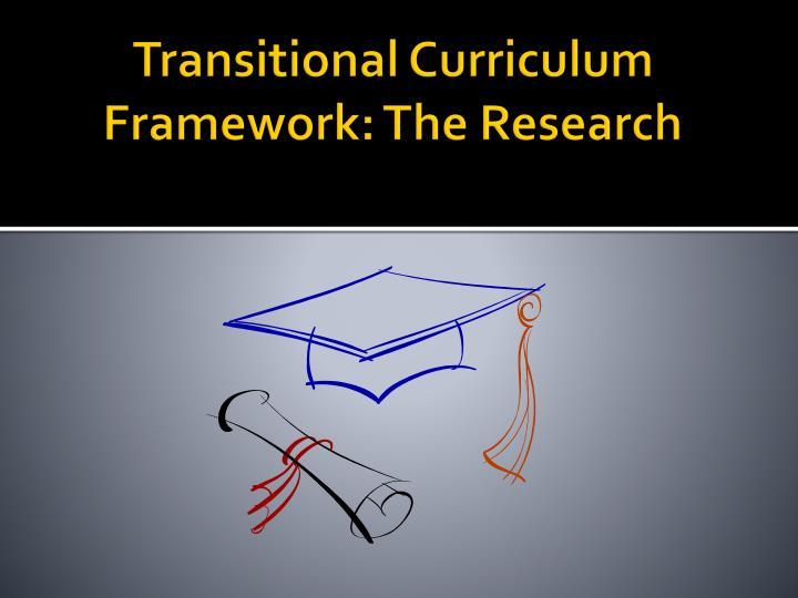 Transitional Curriculum Framework: The Research