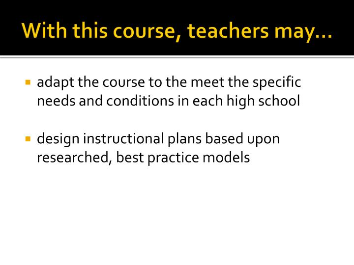 With this course, teachers may…