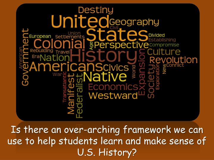 Is there an over-arching framework we can use to help students learn and make sense of U.S. History?