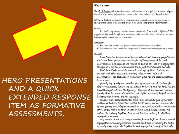 HERO PRESENTATIONS AND A QUICK EXTENDED RESPONSE ITEM AS FORMATIVE ASSESSMENTS.