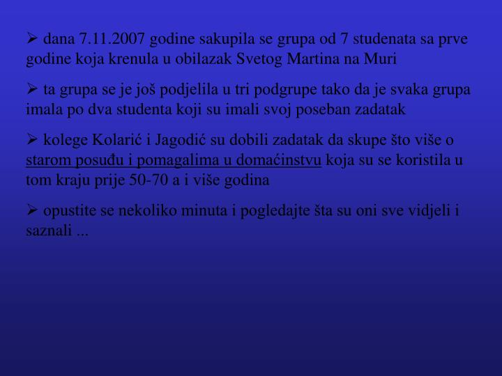 dana 7.11.2007 godine sakupila se grupa od 7 studenata sa prve godine koja krenula u obilazak Sveto...