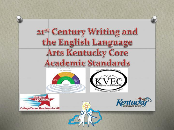 21 st century writing and the english language arts kentucky core academic standards n.