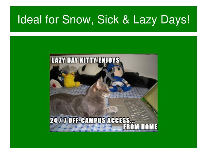 Ideal for Snow, Sick & Lazy Days!