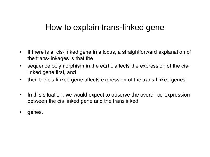 How to explain trans-linked gene