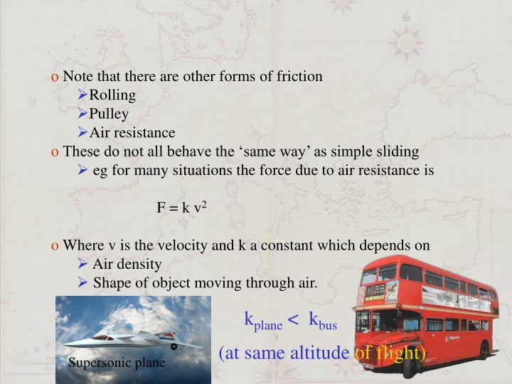 Note that there are other forms of friction