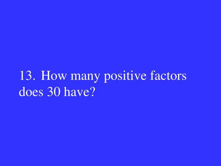 13.How many positive factors does 30 have?