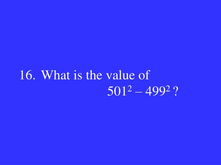 16.What is the value of 501