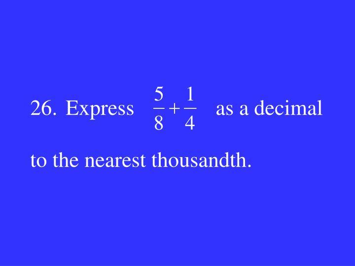 26.Express               as a decimal