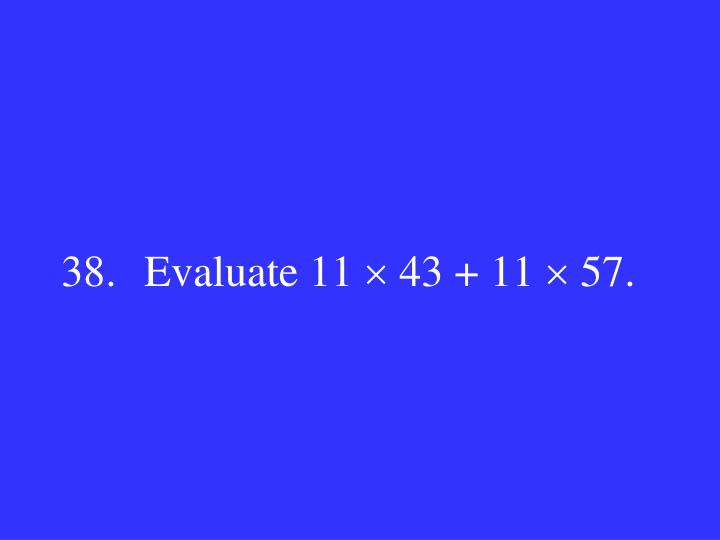 38. Evaluate 11