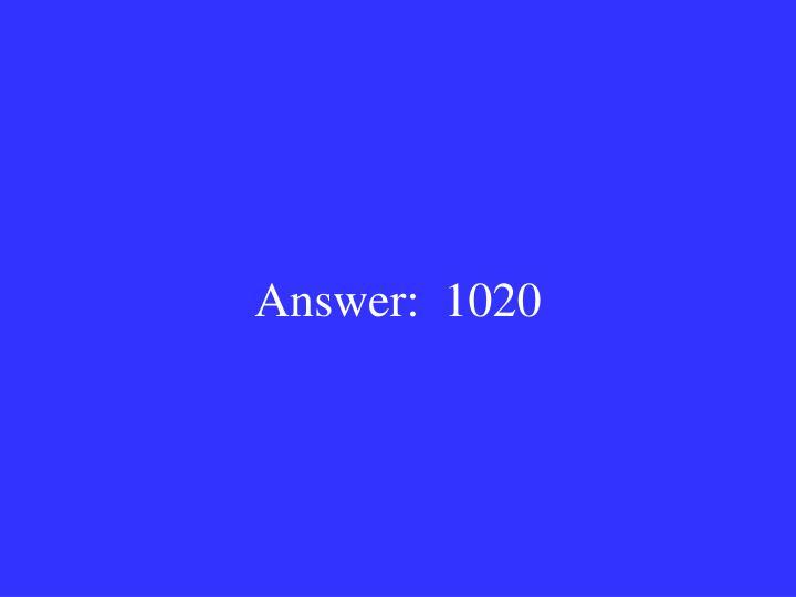 Answer:  1020