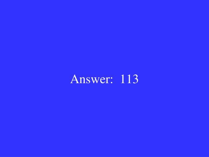 Answer:  113