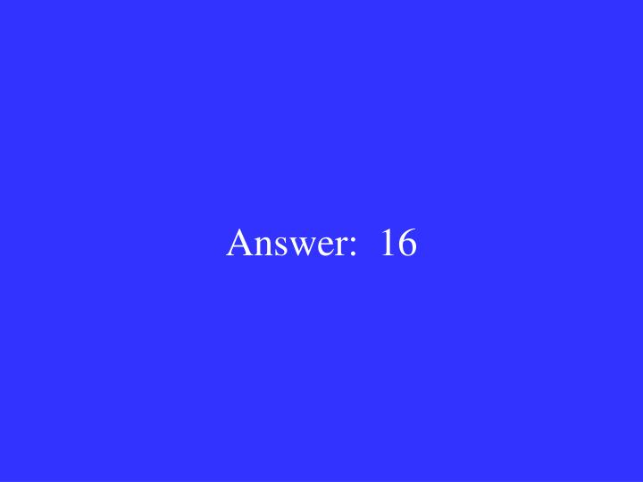 Answer:  16