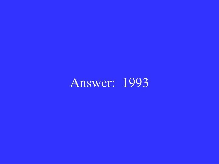 Answer:  1993