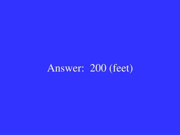 Answer:  200 (feet)