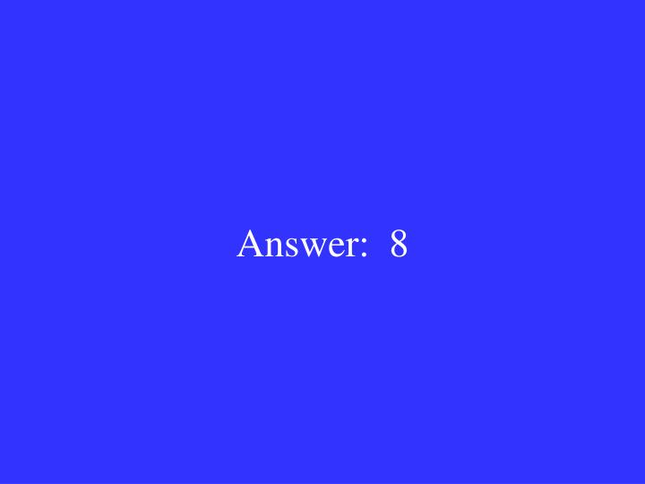 Answer:  8