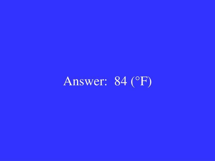 Answer:  84 (°F)