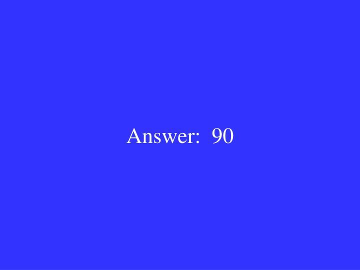 Answer:  90