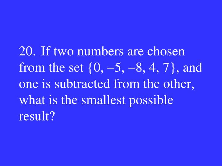 20.If two numbers are chosen from the set {0,