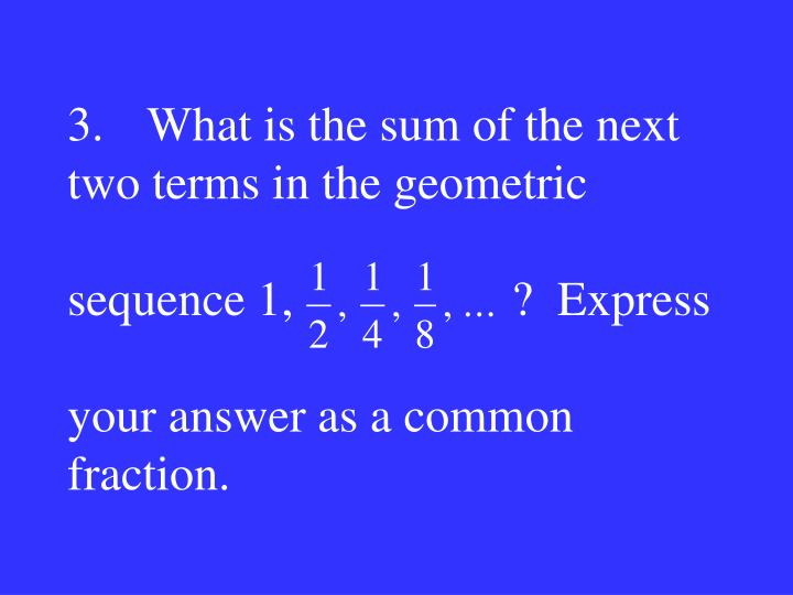 3.What is the sum of the next