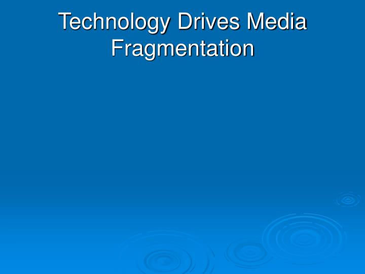 Technology Drives Media Fragmentation