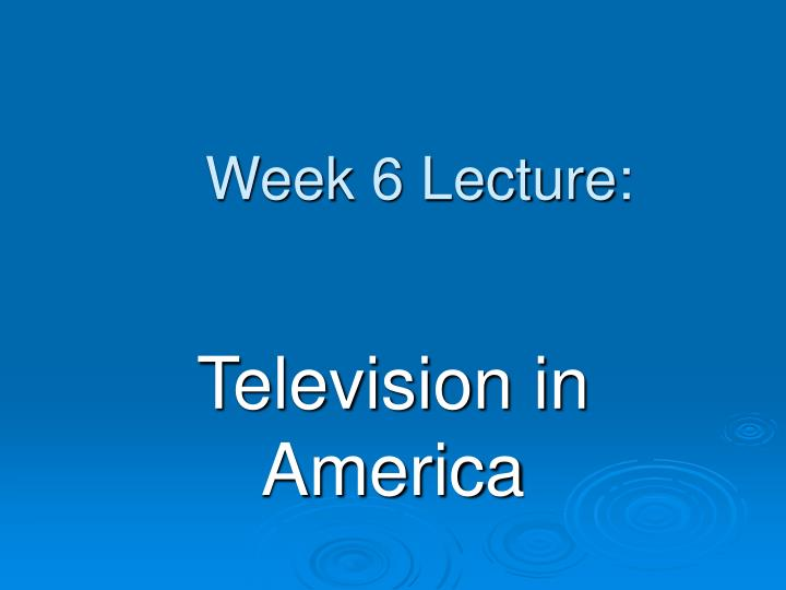 Week 6 lecture