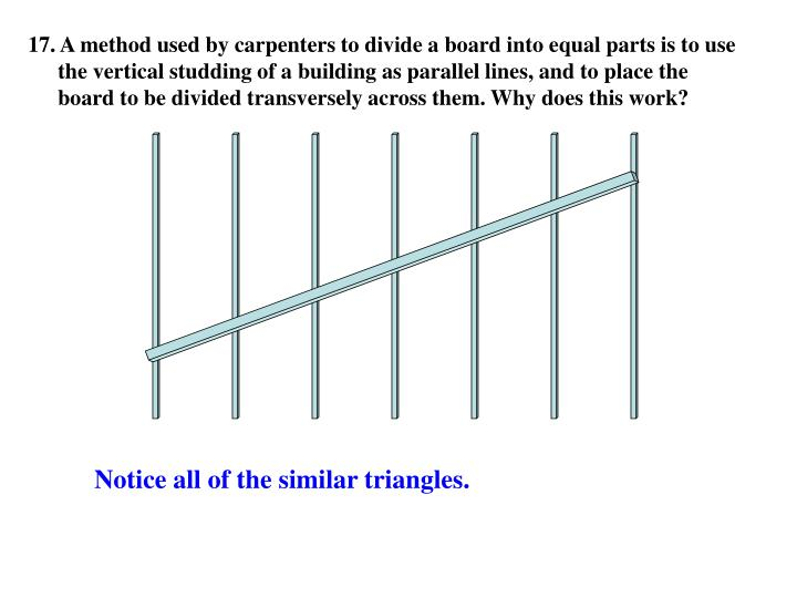 17. A method used by carpenters to divide a board into equal parts is to use the vertical studding of a building as parallel lines, and to place the board to be divided transversely across them. Why does this work?