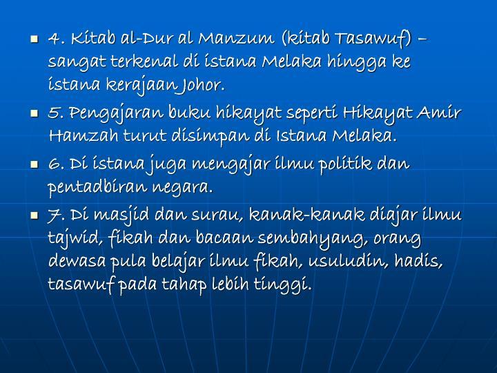 4. Kitab al-Dur al Manzum (kitab Tasawuf) – sangat terkenal di istana Melaka hingga ke istana kerajaan Johor.