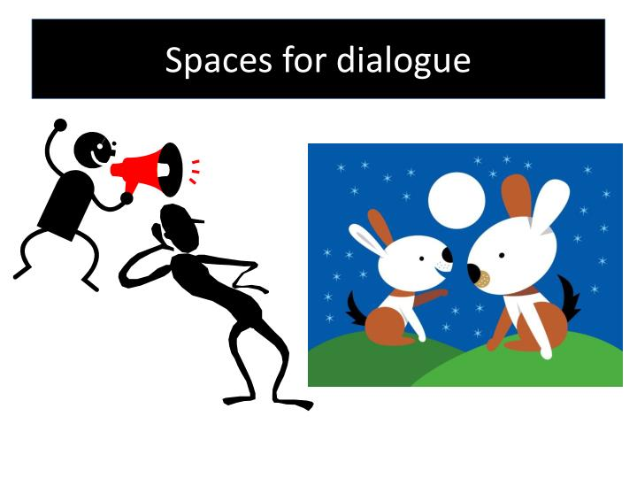 Spaces for dialogue
