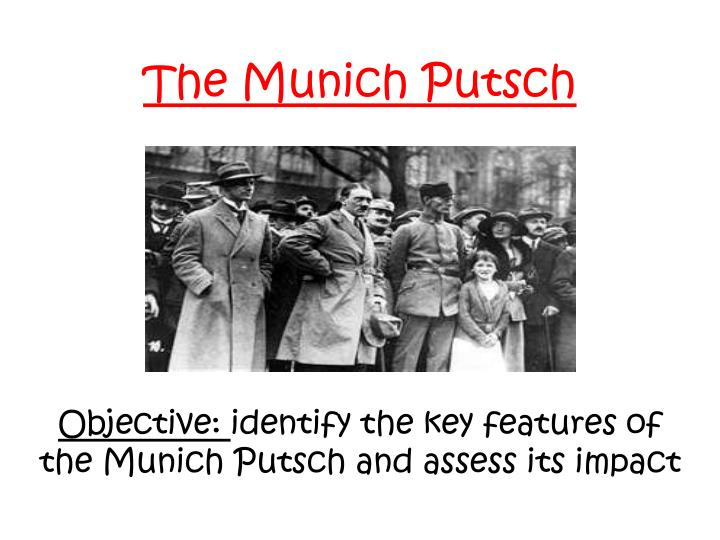 "the munich putsch ""the goddess of history will absolve me""—-adolf hitler in a strange way, the beer hall putsch collapsed for the same reasons as operation valkyrie note the eerie parallels: first, the conspirators failed to coordinate their activities hitler f."