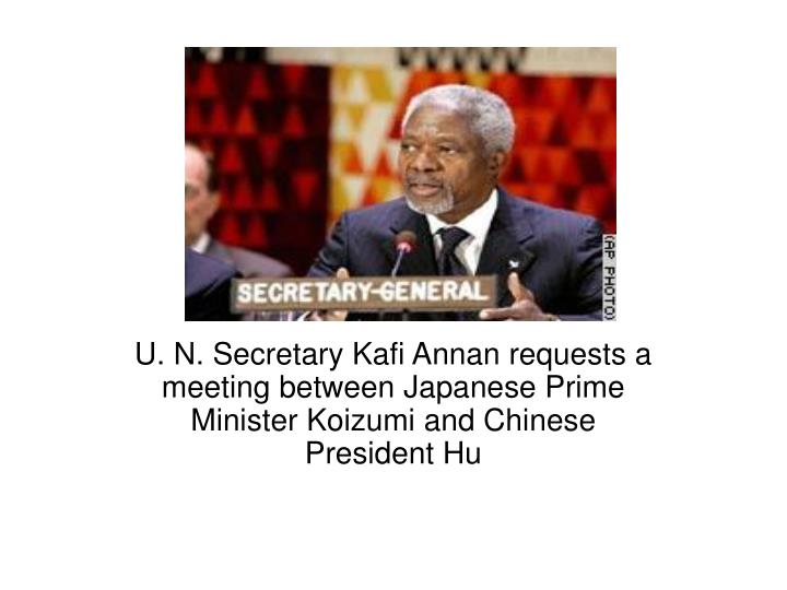 U. N. Secretary Kafi Annan requests a meeting between Japanese Prime Minister Koizumi and Chinese Pr...
