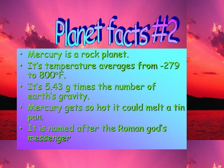 Mercury is a rock planet.