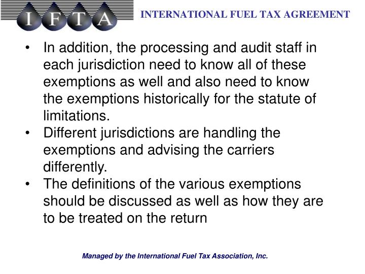 In addition, the processing and audit staff in each jurisdiction need to know all of these exemptions as well and also need to know the exemptions historically for the statute of limitations.