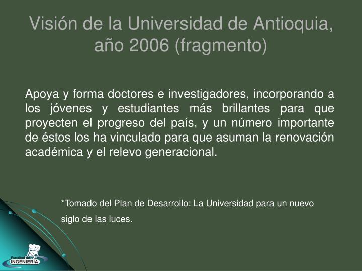 Visión de la Universidad de Antioquia, año 2006 (fragmento)