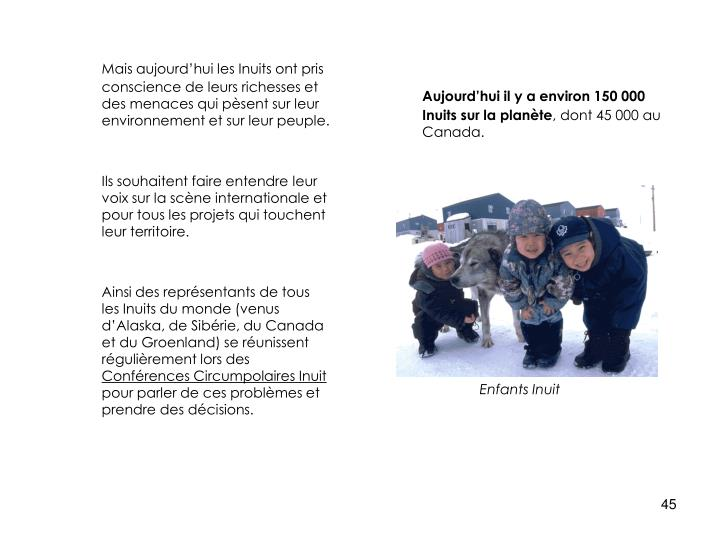 Mais aujourd'hui les Inuits ont pris conscience de leurs richesses et des menaces qui pèsent sur leur environnement et sur leur peuple.