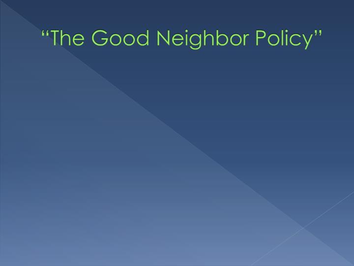 """The Good Neighbor Policy"""