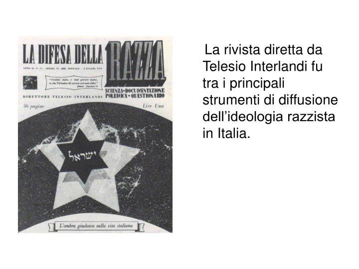 La rivista diretta da Telesio Interlandi fu tra i principali strumenti di diffusione dell'ideo...