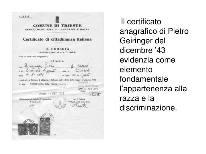 Il certificato anagrafico di Pietro Geiringer del dicembre '43 evidenzia come elemento fondamentale l'appartenenza alla razza e la discriminazione.