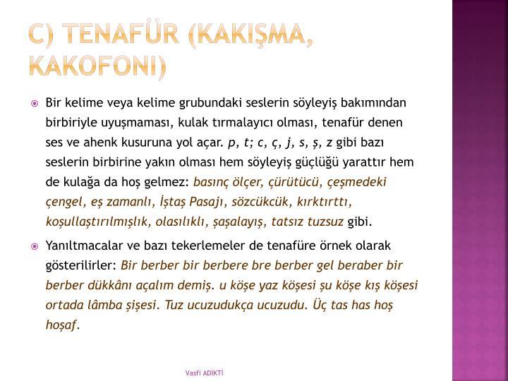 c) Tenafür (kakışma, kakofoni)