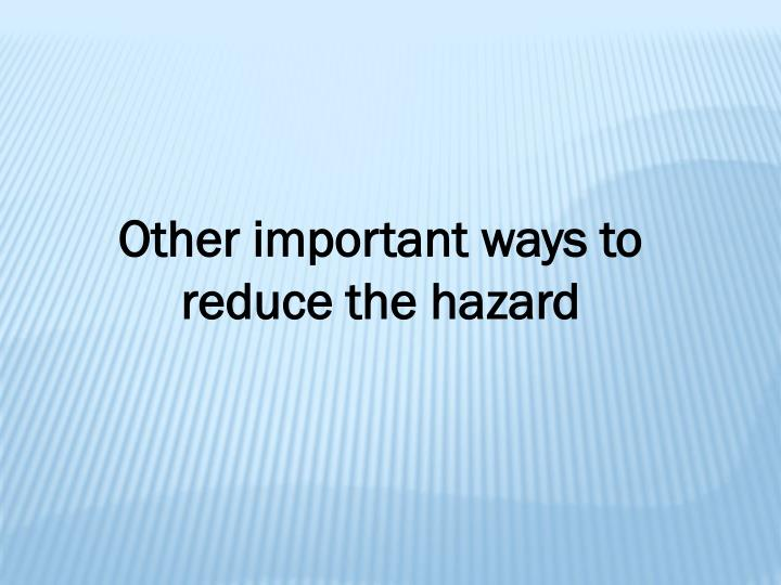 Other important ways to reduce the hazard